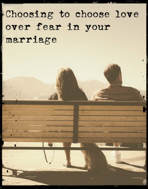 Choosing Love Over Fear in Marriage