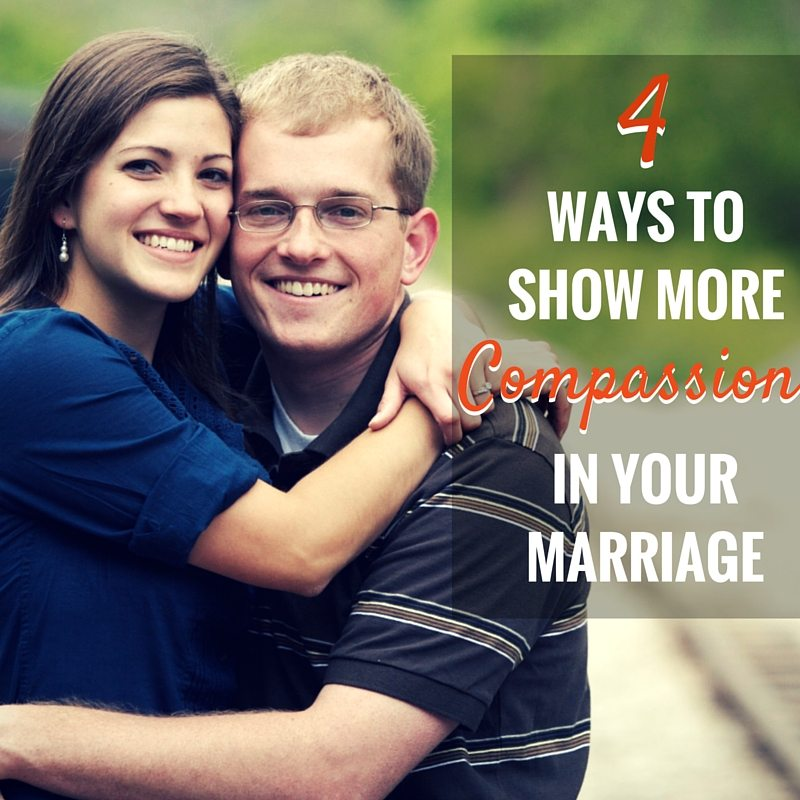 4 Ways to show more compassion in your marriage